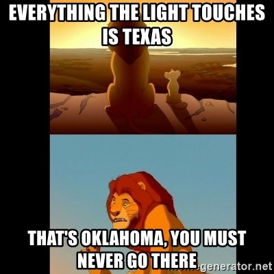 Lion King Shadowy Place - Everything the light touches is Texas  That's Oklahoma, you must never go there
