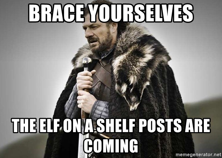 brace yourselves the purple is coming - brace yourselves the elf on a shelf posts are coming
