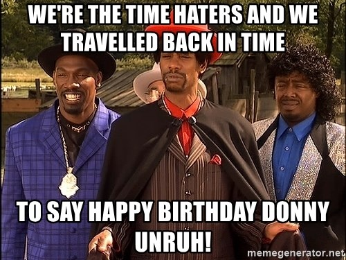 Dave Chappelle Player Haters - We're the Time Haters and We travelled back in Time To say Happy Birthday Donny Unruh!