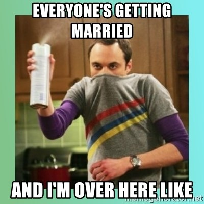 Sheldon Cooper spray can - Everyone's getting married  And I'm over here like