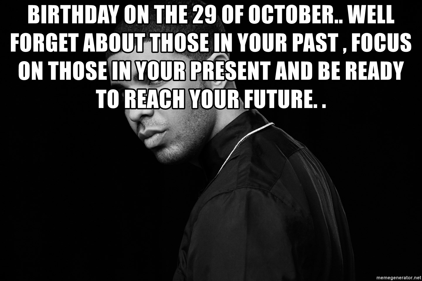 birthday on the 29 of October.. well forget about those in ...