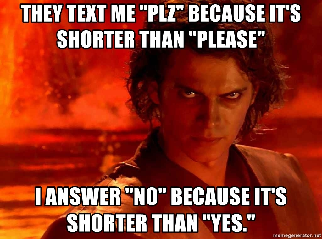 """Anakin Skywalker - They text me """"plz"""" because it's shorter than """"please"""" I answer """"no"""" because it's shorter than """"yes."""""""