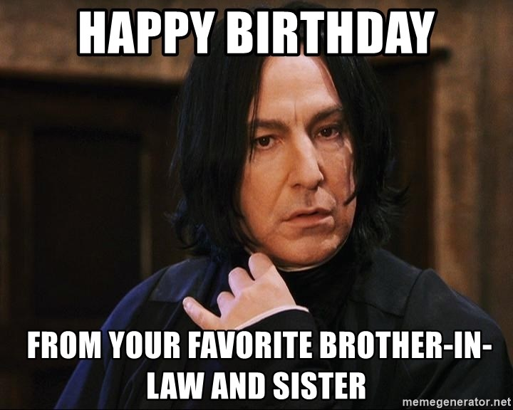 Professor Snape - Happy Birthday  from your favorite Brother-in-law and Sister