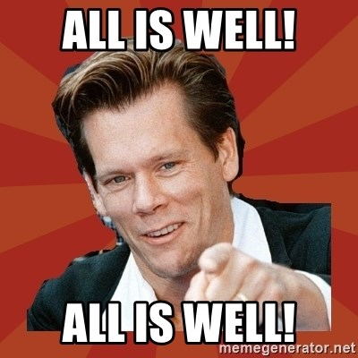 All Is Well All Is Well Kevin Bacon Meme Generator