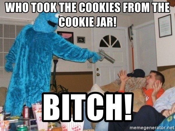 Bad Ass Cookie Monster - WHO TOOK THE COOKIES FROM THE COOKIE JAR! bitch!