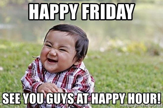 Evil Asian Baby - happy friday see you guys at happy hour!