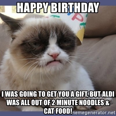 55437504 happy birthday i was going to get you a gift, but aldi was all out