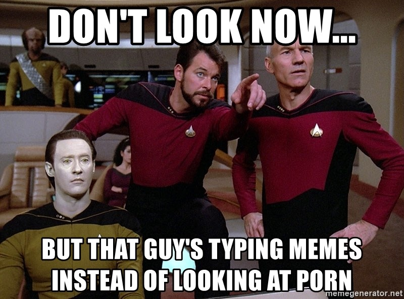 don t look now but that guy s typing memes instead of looking at