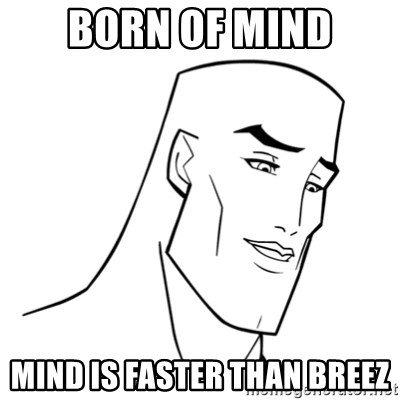 Handsome Face - Born of mind mind is faster than breez