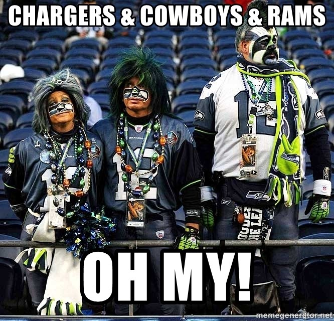 Chargers Cowboys Rams Oh My Sad Seattle Seahawks Fans Meme Generator