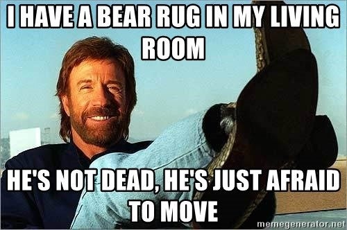 I have a bear rug in my living room he 39 s not dead he 39 s - Leave you dead in the living room ...