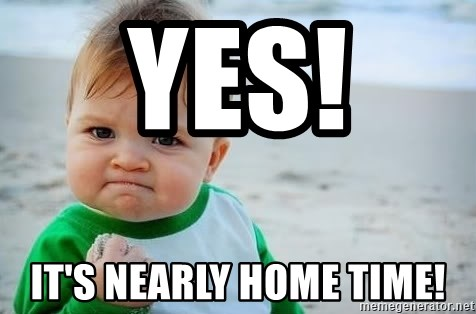 fist pump baby - YES!  IT'S NEARLY HOME TIME!