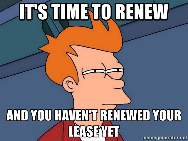 Futurama Fry - It's time to renew and you haven't renewed your lease yet