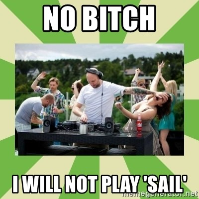 Angry DJ - no bitch i will not play 'Sail'