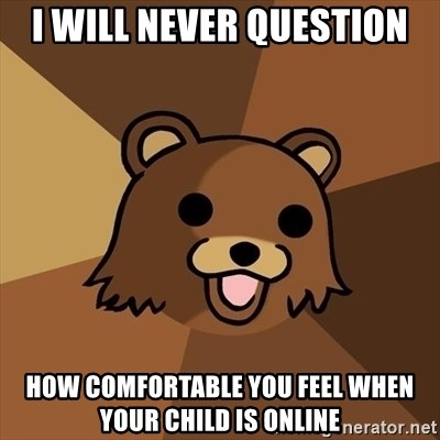 Pedobear - i will never question how comfortable you feel when your child is online