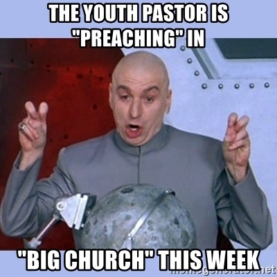 "Dr Evil meme - The youth pastor is ""preaching"" in ""Big church"" this week"