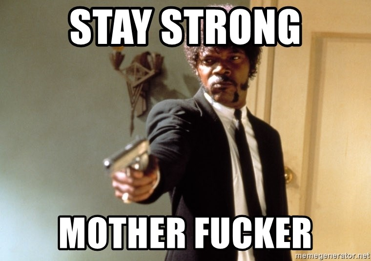 Stay Strong Mother Fucker Samuel L Jackson Meme Generator
