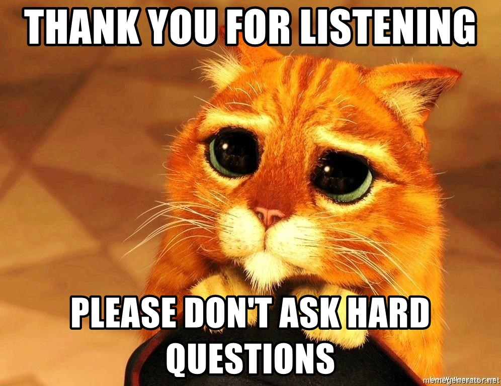 Funny Any Questions Meme : Thank you for listening please don t ask hard questions
