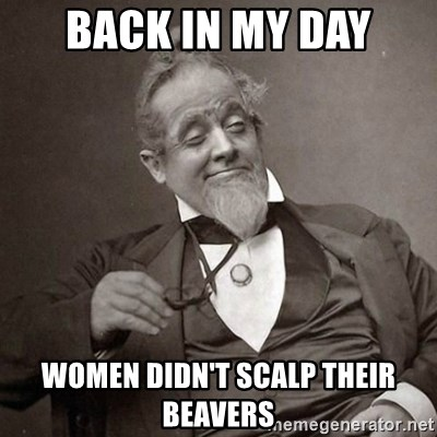 1889 [10] guy - back in my day women didn't scalp their beavers