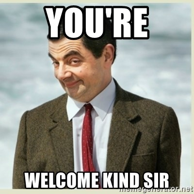 MR bean - You're  Welcome kind sir