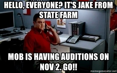 Jake From State Farm - Hello, everyone? it's jake from state farm mob is having auditions on Nov 2. go!!