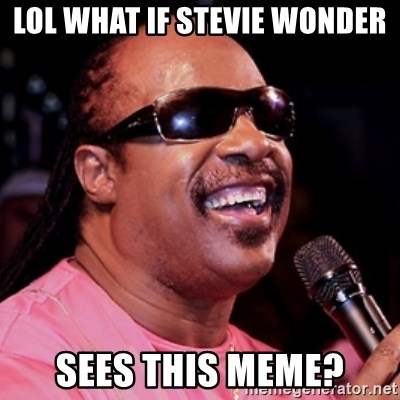 stevie wonder - lol what if stevie wonder sees this meme?