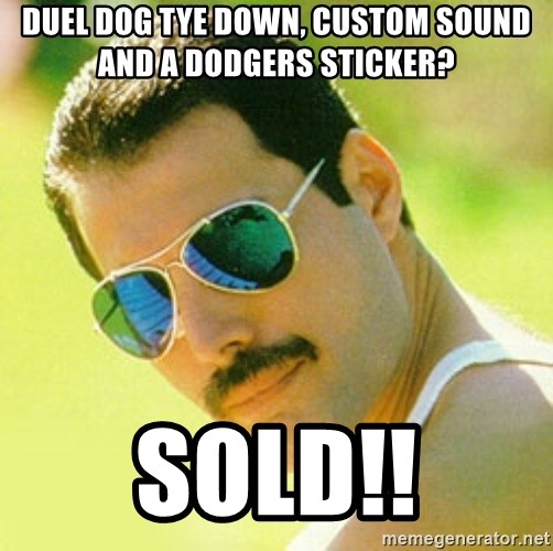 typical Queen Fan - duel dog tye down, custom sound and a dodgers sticker? sold!!