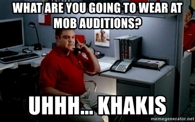 Jake From State Farm - what are you going to wear at mob auditions? uhhh... Khakis