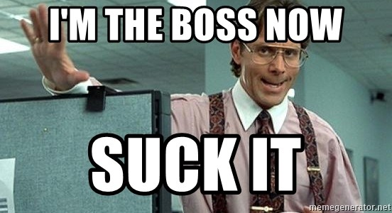 Office Space Boss requests - I'm the boss now suck it