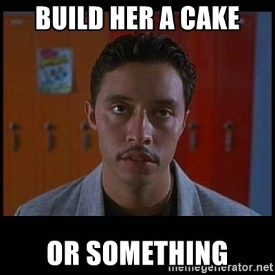 Vote for pedro - Build her a cake Or something