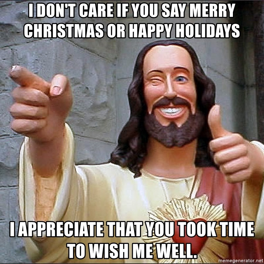 I don\'t care if you say Merry Christmas or Happy Holidays I ...