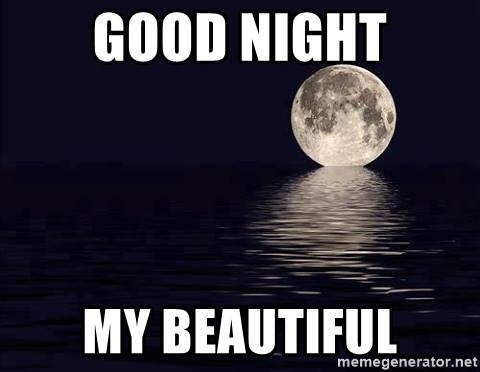 55632072 good night my beautiful full moon over water meme generator