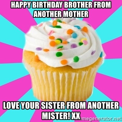 Happy Birthday Brother From Another Mother Love Your Sister From