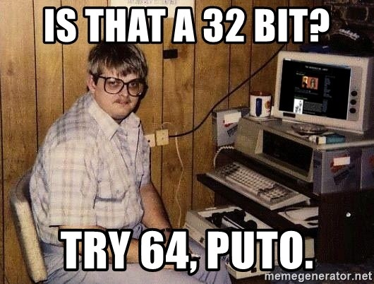 Nerd - is that a 32 bit? try 64, puto.