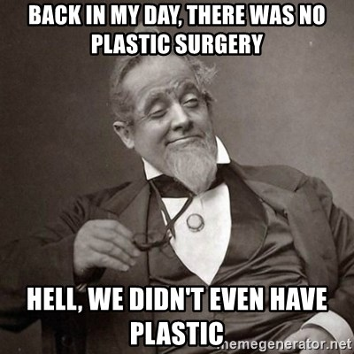 1889 [10] guy - back in my day, there was no plastic surgery hell, we didn't even have plastic