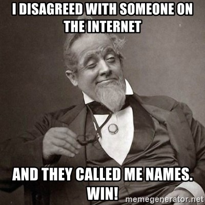 I Disagreed With Someone On The Internet And They Called Me Names Win 1889 10 Guy Meme Generator