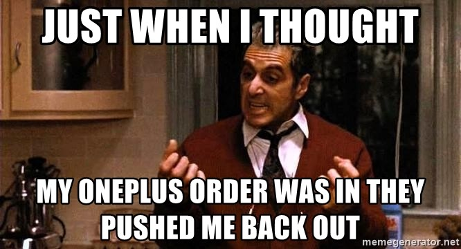 Al Pacino Godfather III - just when i thought my oneplus order was in they pushed me back out
