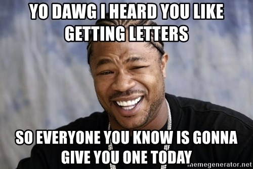 Yo Dawg You let Facebook pimp your phone - yo dawg i heard you like getting letters  so everyone you know is gonna give you one today