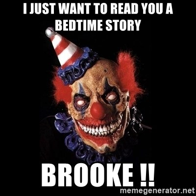 I just want to read you a bedtime story BROOKE !! - scary clown
