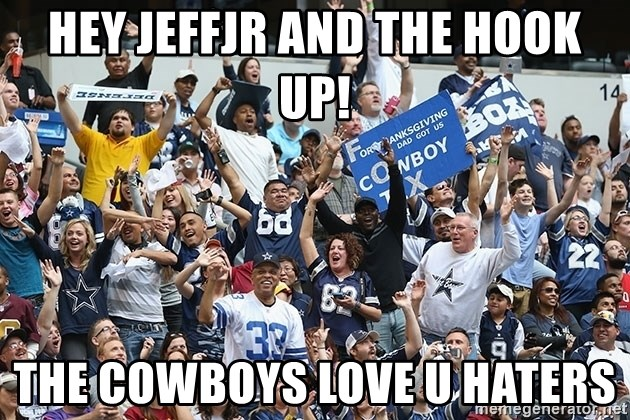 Hey Jeffjr And The Hook Up The Cowboys Love U Haters Dallas
