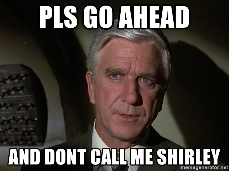 Leslie Nielsen Shirley - Pls go ahead and dont call me shirley