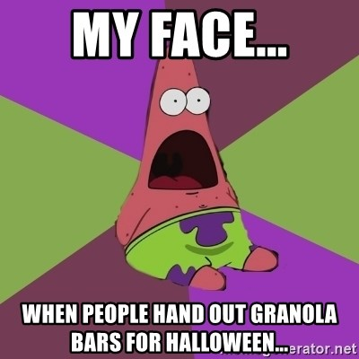 Surprised Patrick Star - my face... when people hand out granola bars for halloween...