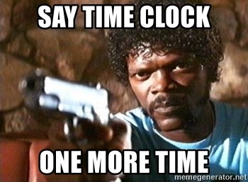 say time clock one more time say time clock one more time pulp fiction meme generator