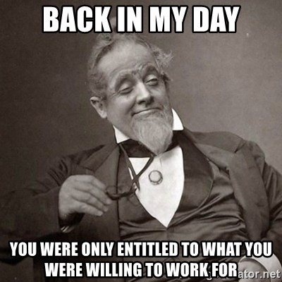1889 [10] guy - back in my day you were only entitled to what you were willing to work for