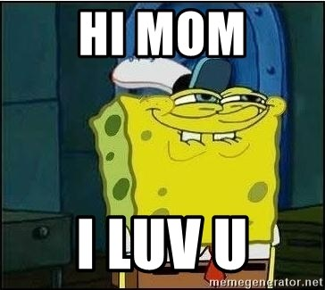 hi mom i luv u hi mom i luv u spongebob face meme generator