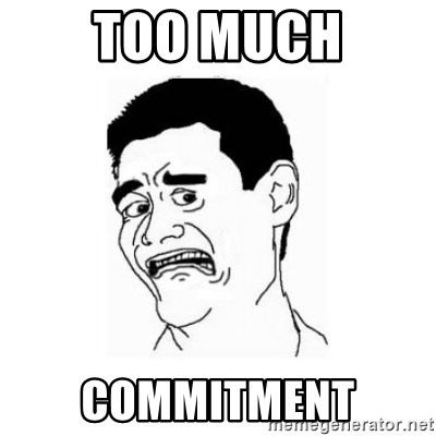too much commitment