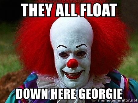 they all float down here georgie pennywise the clown meme generator
