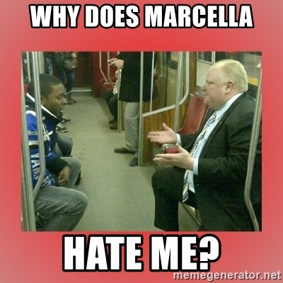 Rob Ford - why does marcella hate me?