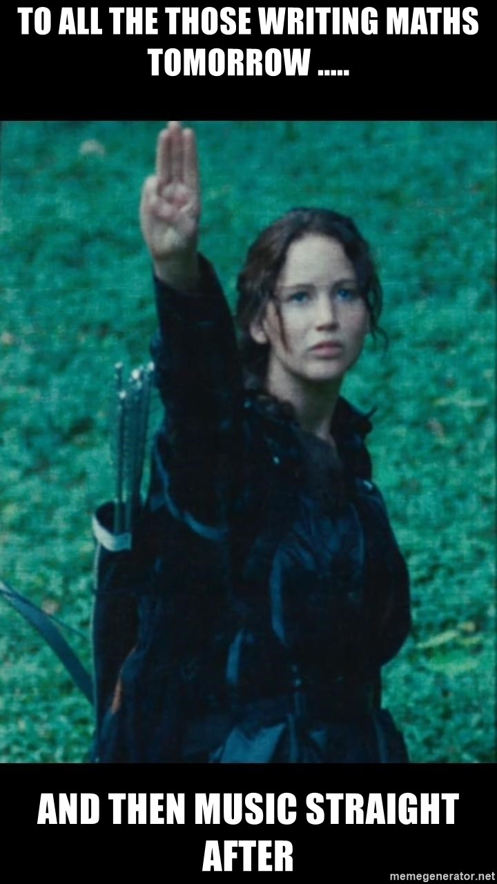 To all the those writing Maths tomorrow ..... and then music ...