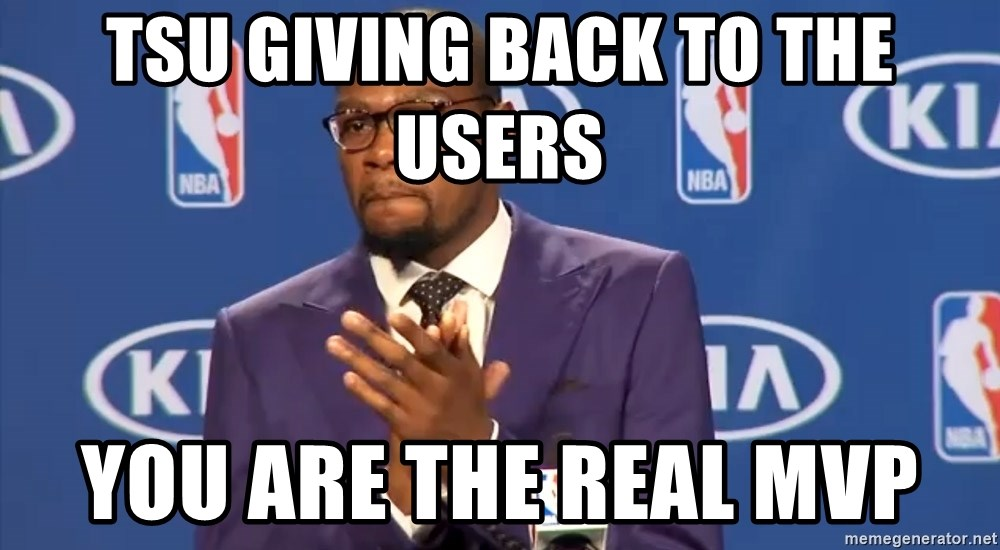 KD you the real mvp f - TSU giving back to the users You are the real MVP